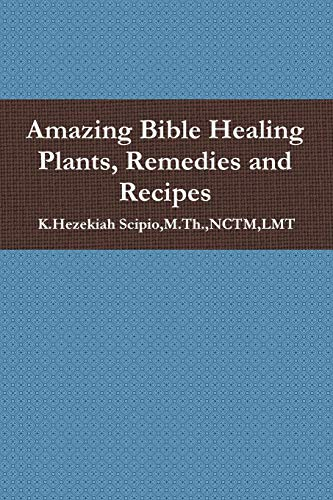 9781105265778: Amazing Bible Healing Plants, Remedies and Recipes