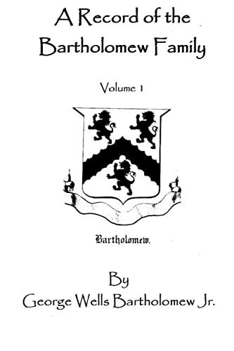 A Record Of The Bartholomew Family, Vol 1: George Wells Bartholomew Jr.
