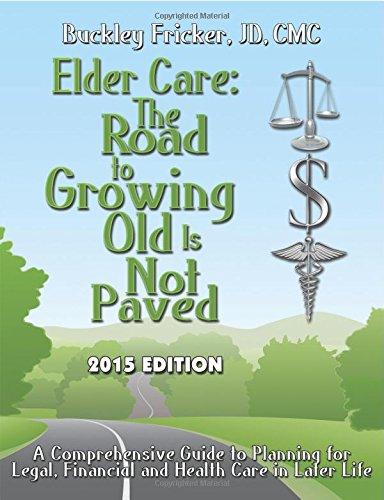 Elder Care: The Road To Growing Old Is Not Paved: Fricker, J.D., Gcm, Buckley