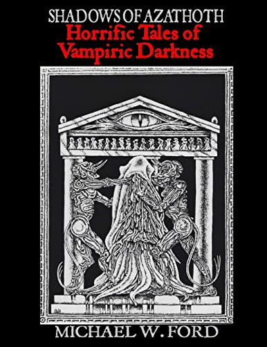 Shadows Of Azathoth - Horrific Tales Of Vampiric Darkness (9781105393457) by Michael Ford
