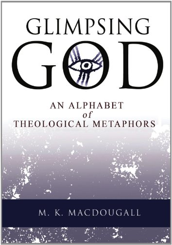 Glimpsing God: Macdougall, M. K.
