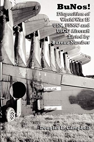 Bunos! Disposition Of World War Ii Usn, Usmc And Uscg Aircraft Listed By Bureau Number: Campbell, ...