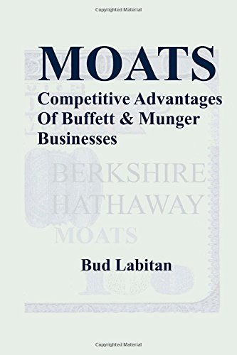 Moats : The Competitive Advantages of Buffett and Munger Businesses: Bud Labitan
