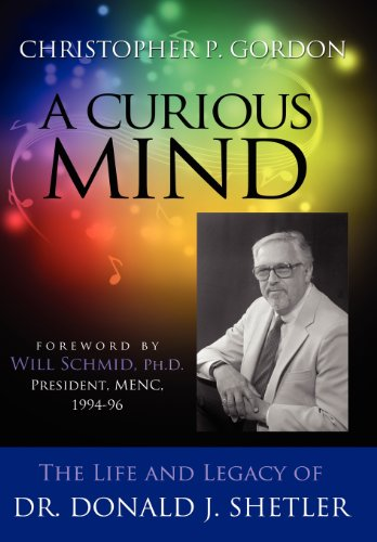 A Curious Mind: The Life and Legacy of Dr. Donald J. Shetler: Christopher P. Gordon