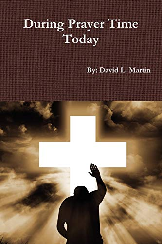 During Prayer Time Today (9781105450730) by David L. Martin