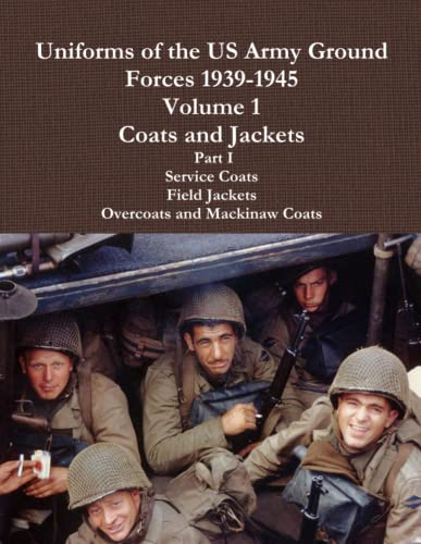 9781105454820: Uniforms Of The Us Army Ground Forces 1939-1945, Volume 1 Coats And Jackets, Part I