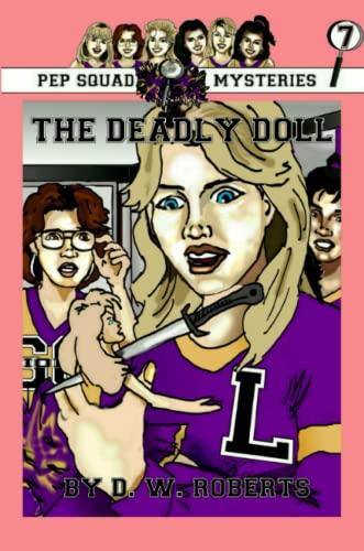 Pep Squad Mysteries Book 7 The Deadly Doll: Dw Roberts