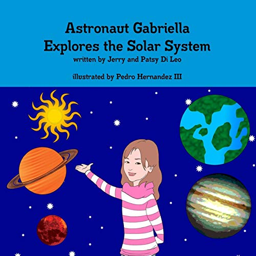Astronaut Gabriella Explores the Solar System: Jerry and Patsy Di Leo