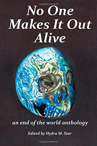 9781105507816: No One Makes It Out Alive: an end of the world anthology