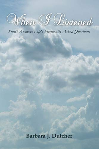 9781105522406: When I Listened: Spirit Answers Life's Frequently Asked Questions