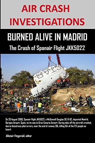 9781105548871: Air Crash Investigations: Burned Alive In Madrid, The Crash Of Spanair Flight Jkk5022