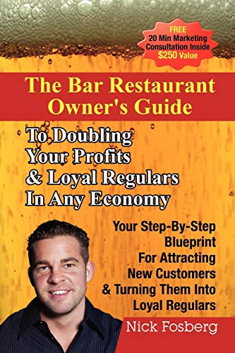 9781105551475: The Bar Restaurant Owner'S Guide To Doubling Profits & Loyal Regulars In Any Economy: Your Step-By-Step Blueprint For Attracting New Customers & Turning Them Into Loyal Regulars