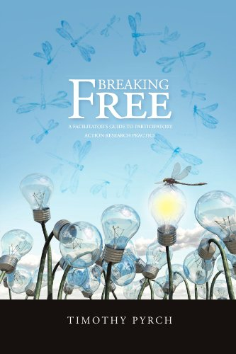Breaking Free: A Facilitator's Guide to Participatory Action Research Practice: Pyrch, Timothy