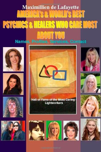 America's & World's Best Psychics & Healers Who Care Most About You: Maximillien De...