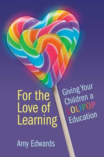 For The Love of Learning, Giving Your Children a LOLIPOP Education: Amy Edwards