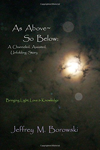 9781105597770: As Above~ So Below: A Channeled, Assisted, Unfolding Story