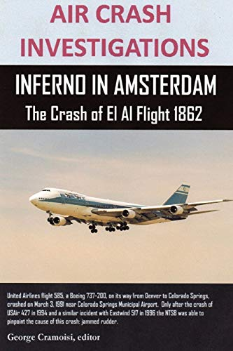 Air Crash Investigations, Inferno In Amsterdam The Crash Of El Al Flight 1862: Editor, George ...