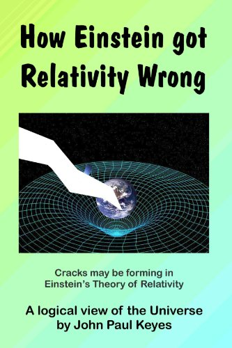 9781105619427: How Einstein Got Relativity Wrong
