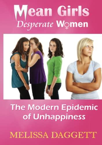 Mean Girls, Desperate Women: The Modern Epidemic of Unhappiness: Melissa Daggett