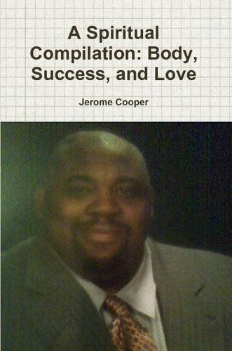 9781105641954: A Spiritual Compilation: Body, Success, and Love