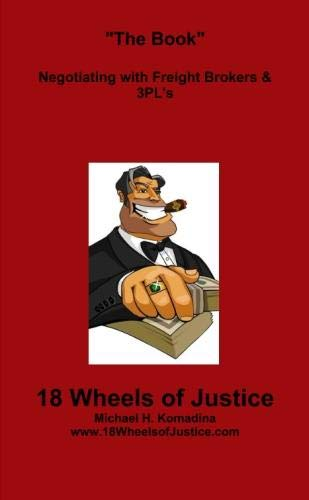 "9781105647956: 18 Wheels Of Justice: ""The Book"" Negotiating With Freight Brokers & 3pl's"