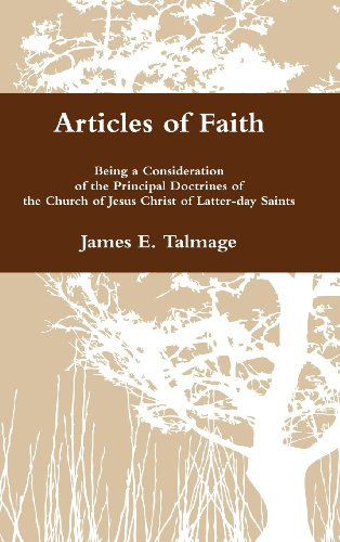 Articles of Faith: Being a Consideration of the Principal Doctrines of the Church of Jesus Christ ...
