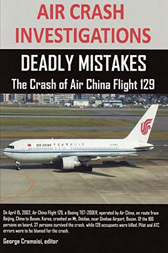 9781105705847: AIR CRASH INVESTIGATIONS: DEADLY MISTAKES  The Crash of Air China Flight 129