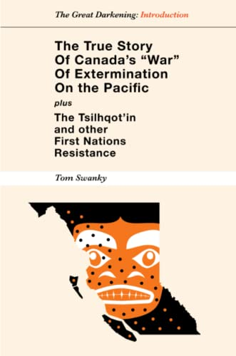 The True Story of Canadas War of Extermination on the Pacific: Tom Swanky