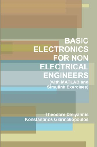 Basic Electronics For Non Electrical Engineers (with MATLAB and Simulink Exercises): Konstantinos ...