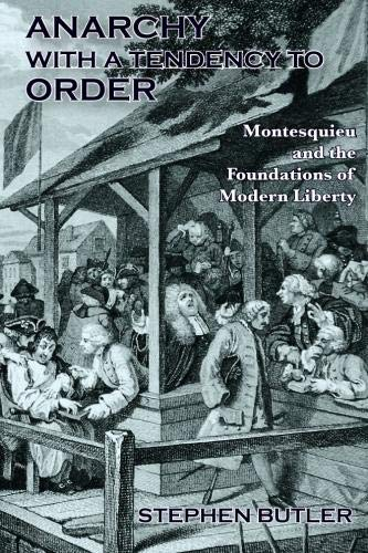 Anarchy with a Tendency to Order: Montesquieu and the Foundations of Modern Liberty: Butler, ...