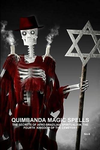 9781105751165: Quimbanda Magic Spells, The Secrets Of Afro-Brazilian Spiritualism, The Fourth Kingdom Of The Cemetery, No.4