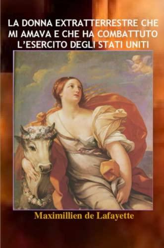 9781105758553: La Donna Extratterrestre Che Mi Amava E Che Ha Combattuto L'esercito Degli Stati Uniti (Italian Edition)