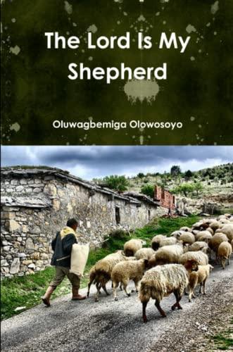 The Lord Is My Sheperd: Oluwagbemiga Olowosoyo