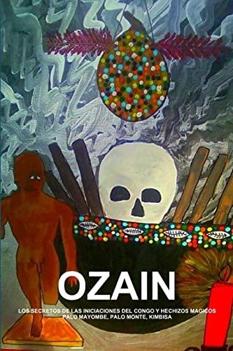 9781105771927: Ozain, Los Secretos De Las Iniciaciones Del Congo Y Hechizos Magicos, Palo Mayombe, Palo Monte, Kimbisa