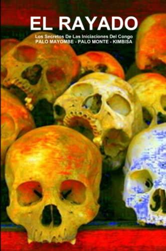 9781105772719: EL RAYADO, Los Secretos De Las Iniciaciones Del Congo, PALO MAYOMBE - PALO MONTE - KIMBISA (Spanish Edition)