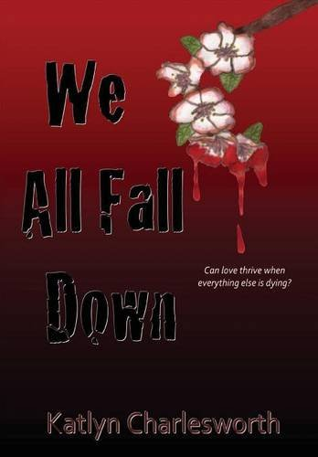 We All Fall Down: Katlyn Charlesworth