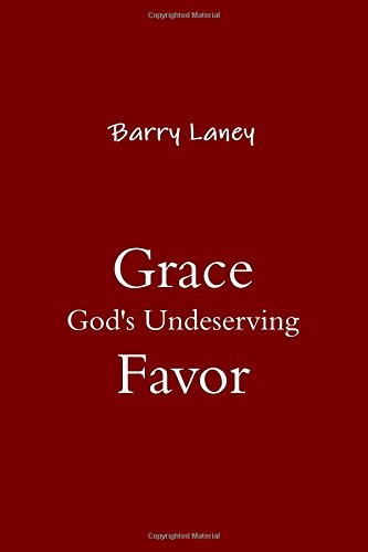 Grace God's Undeserving Favor: Barry Laney