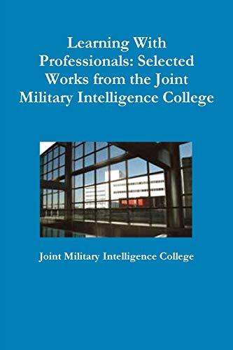 9781105810466: Learning With Professionals: Selected Works from the Joint Military Intelligence College