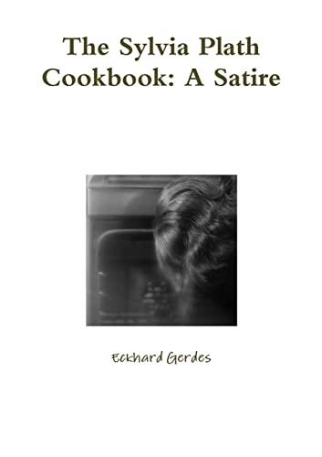 9781105871672: The Sylvia Plath Cookbook: A Satire