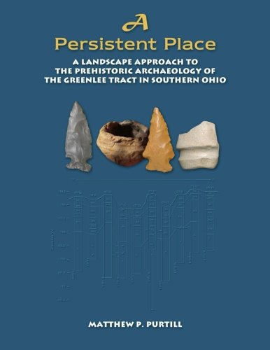 9781105873232: A Persistent Place: A Landscape Approach To The Prehistoric Archaeology Of The Greenlee Tract In Southern Ohio