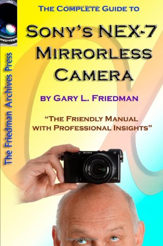 9781105880834: The Complete Guide To Sony's Nex-7 Mirrorless Camera (B&W Edition)