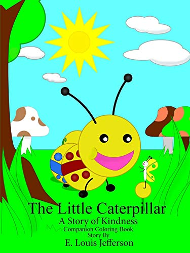 The Little Caterpillar-A Story of Kindness-Companion Coloring Book: Jefferson, E. Louis