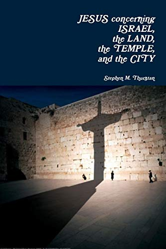 Jesus Concerning Israel, the Land, the Temple, and the City: Stephen Thurstan