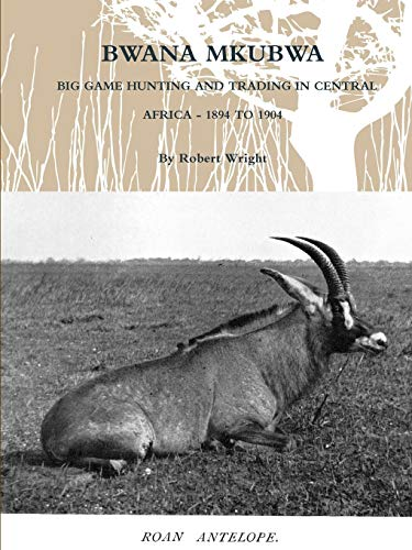 9781105967795: Bwana Mkubwa - Big Game Hunting And Trading In Central Africa 1894 To 1904