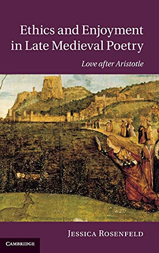 Ethics and Enjoyment in Late Medieval Poetry Love after Aristotle Cambridge Studies in Medieval ...