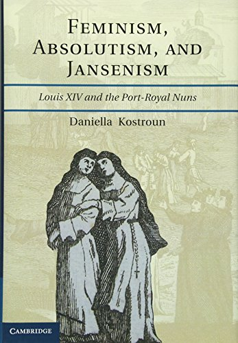 9781107000452: Feminism, Absolutism, and Jansenism: Louis XIV and the Port-Royal Nuns