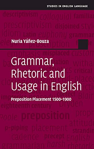 9781107000797: Grammar, Rhetoric and Usage in English: Preposition Placement 1500-1900 (Studies in English Language)