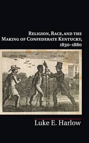 9781107000896: Religion, Race, and the Making of Confederate Kentucky, 1830-1880 (Cambridge Studies on the American South)