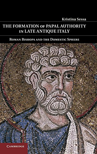 9781107001060: The Formation of Papal Authority in Late Antique Italy: Roman Bishops and the Domestic Sphere