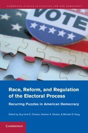 Race, Reform, and Regulation of the Electoral Process: Recurring Puzzles in American Democracy (...